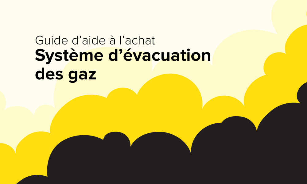 Guide d'aide à l'achat d'un système d'évacuation des gaz